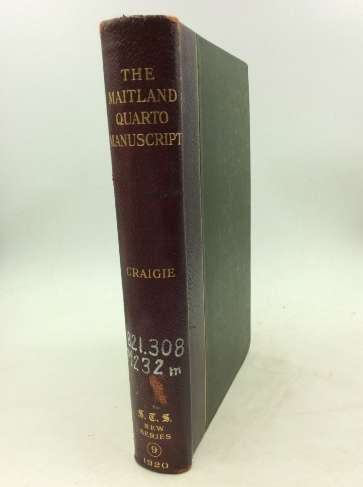 THE MAITLAND QUARTO MANUSCRIPT: CONTAINING POEMS BY SIR RICHARD MAITLAND, ARBUTHNOT, AND OTHERS. W A. Craigie.