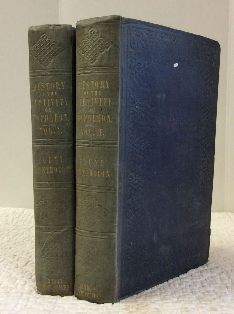HISTORY OF THE CAPTIVTY OF NAPOLEON AT ST. HELENA: Vols. I-II. General Count Montholon.