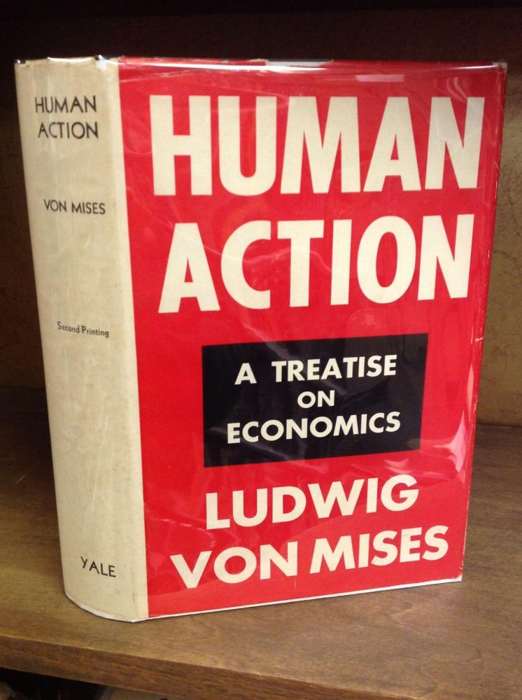 HUMAN ACTION: A Treatise on Economics. Ludwig Von Mises.