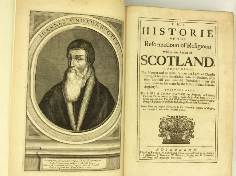 THE HISTORIE OF THE REFORMATIOUN OF RELIGIOUN WITHIN THE REALM OF SCOTLAND...together with the Life of John Knoxe. John Knox.