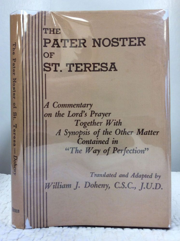 THE PATER NOSTER OF SAINT TERESA: A COMMENTARY ON THE LORD'S PRAYER. ed William J. Doheny.