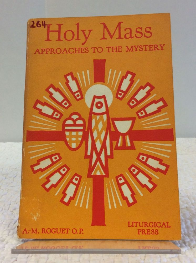 HOLY MASS: APPROACHES TO THE MYSTERY. A.-M. Rouget.