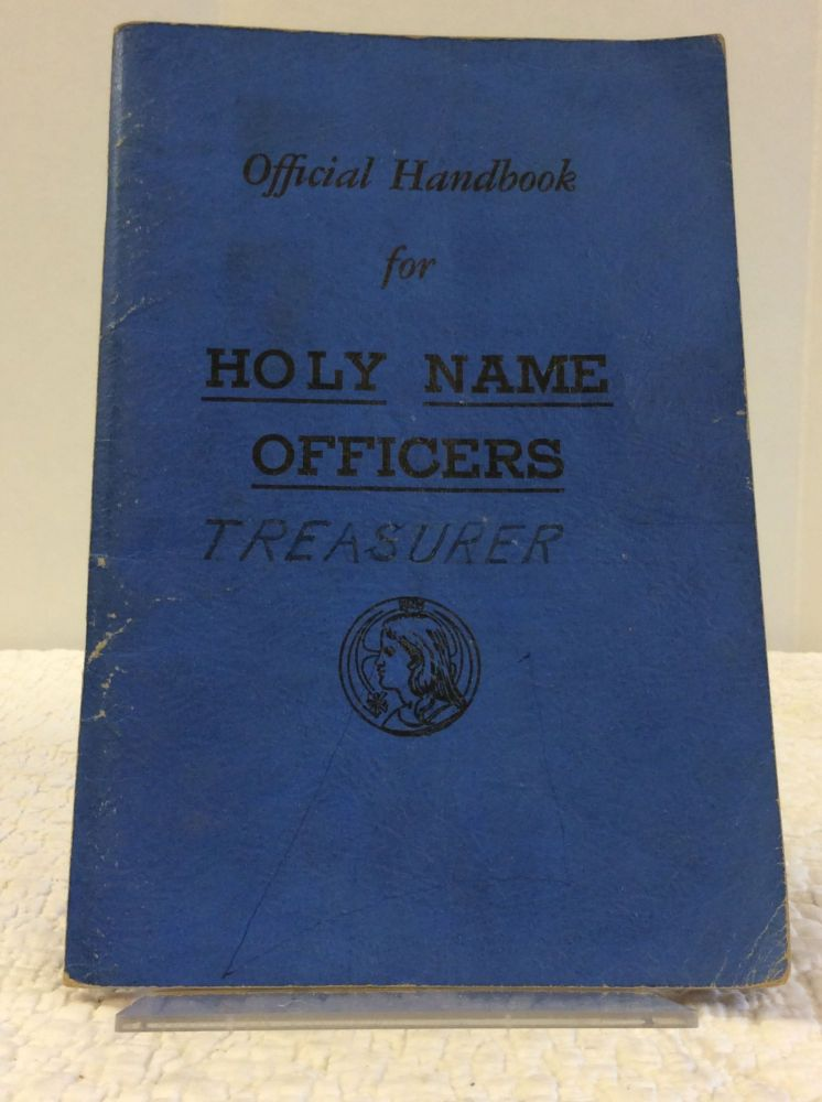 OFFICIAL HANDBOOK FOR THE HOLY NAME OFFICERS. National Headquarters for the Holy Name Society.