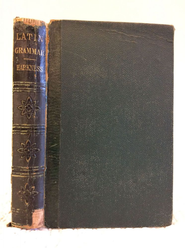 A LATIN GRAMMAR FOR SCHOOLS AND COLLEGES. Albert Harkness.
