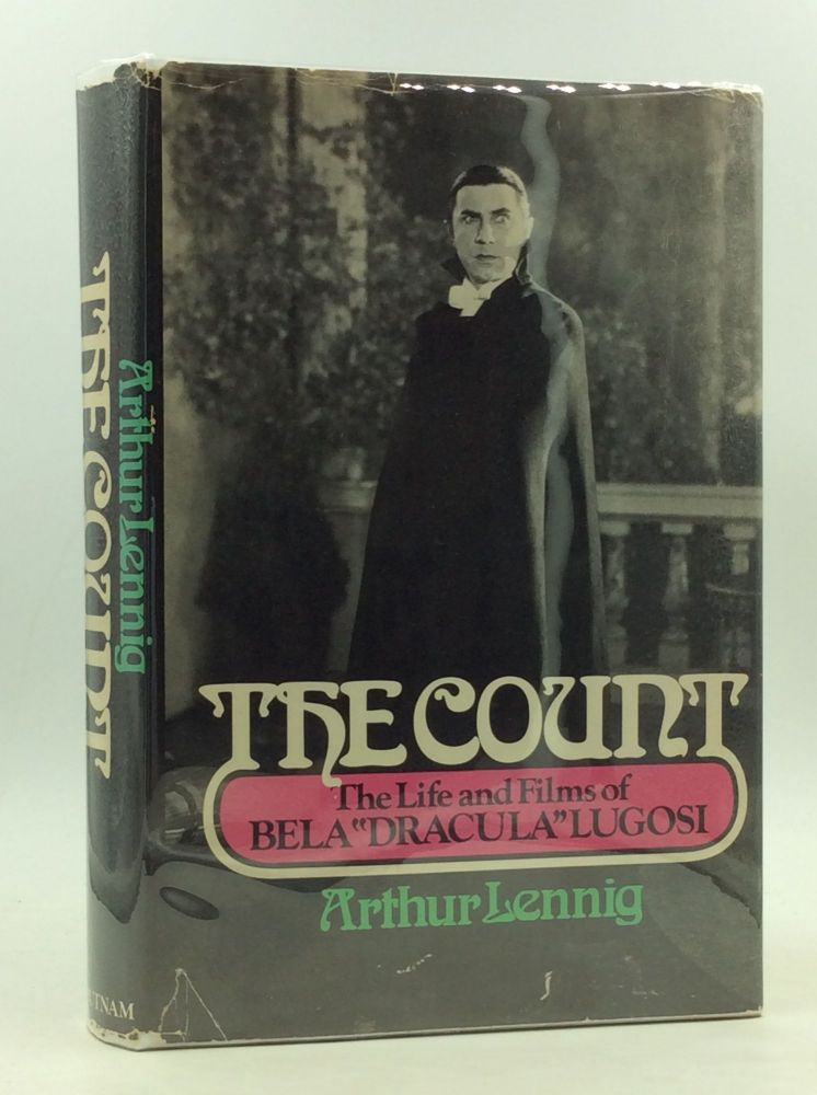 "THE COUNT: The Life and Films of Bela ""Dracula"" Lugosi. Arthur Lennig."
