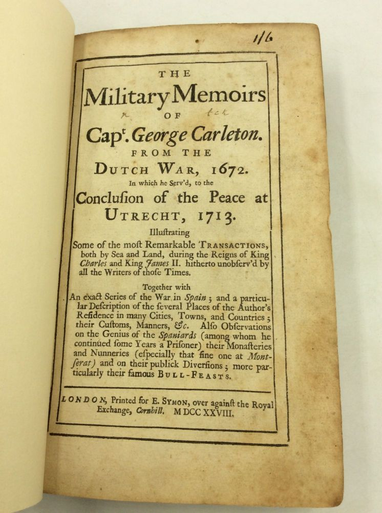 THE MILITARY MEMOIRS OF CAPTAIN GEORGE CARLETON From the Dutch War, 1762,in which he serv'd, to the Conclusion of the Peace at Utrecht 1713. George Carleton.