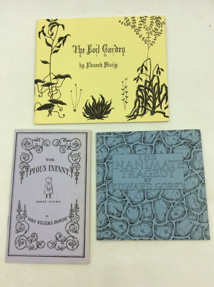 THREE BOOKS FROM THE FANTOD PRESS: The Pious Infant; The Evil Garden; The Inantimate Tragedy. Edward Gorey.