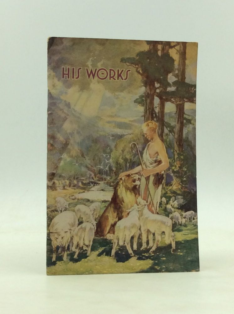 HIS WORKS Explained in Seven Bible Treatises. J F. Rutherford.