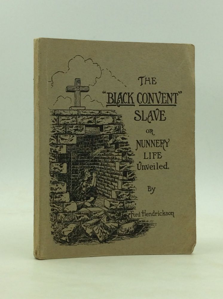 """THE """"BLACK CONVENT"""" SLAVE or Nunnery Life Unveiled. Ford Hendrickson."""