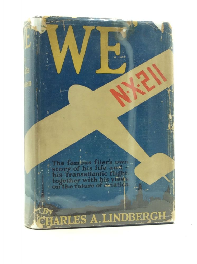 WE: The Famous Flier's Own Story of His Life and His Transatlantic Flight. Charles A. Lindbergh.