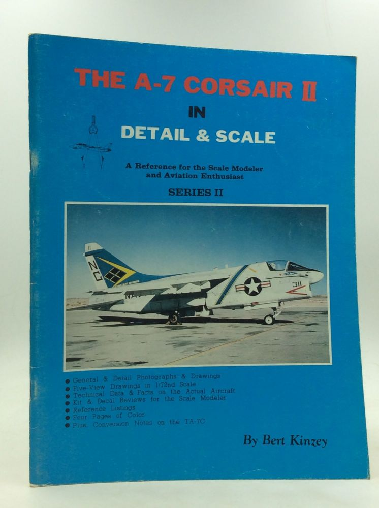 THE A-7 CORSAIR II IN DETAIL AND SCALE. Bert Kinzey.
