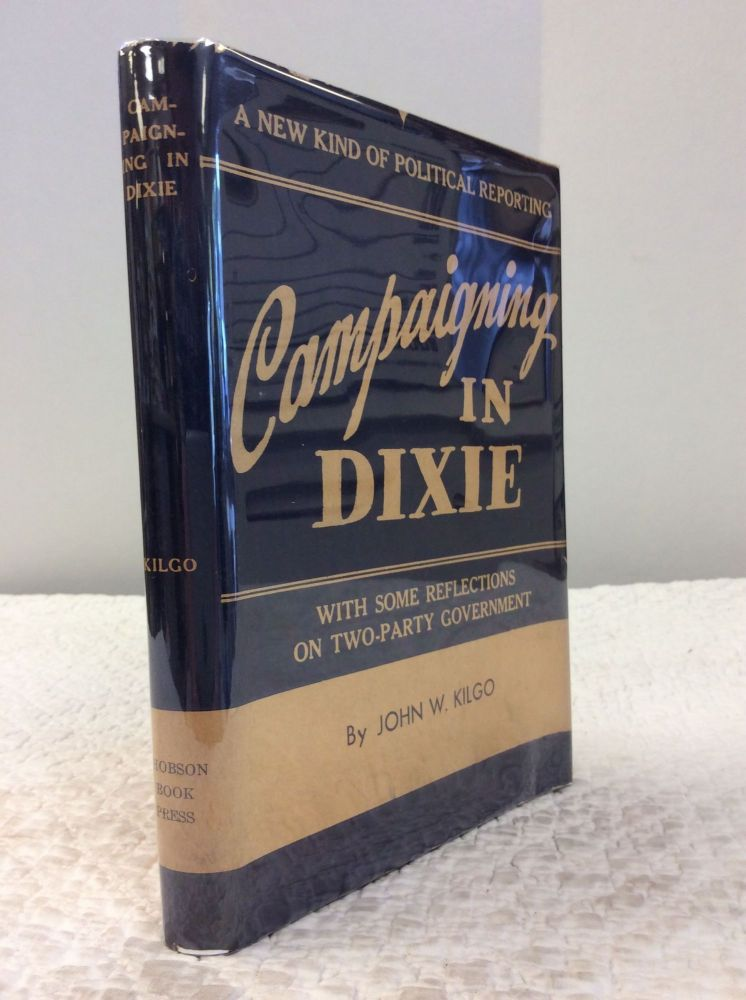 CAMPAIGNING IN DIXIE: WITH SOME REFLECTIONS ON TWO-PARTY GOVERNMENT. John W. Kilgo.