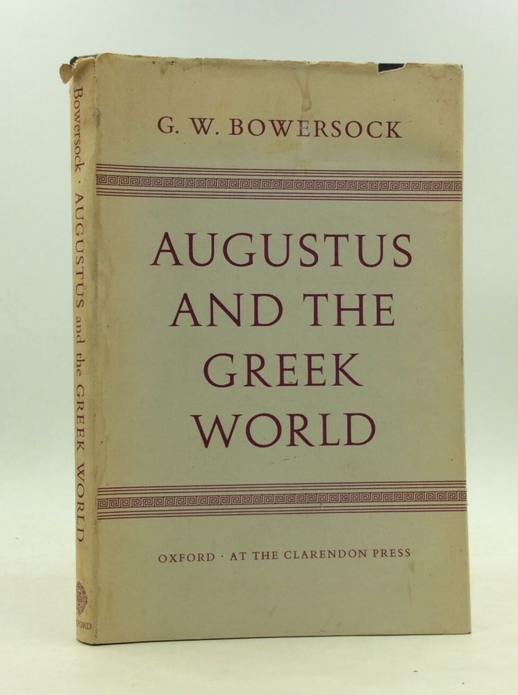 AUGUSTUS AND THE GREEK WORLD. G W. Bowersock.