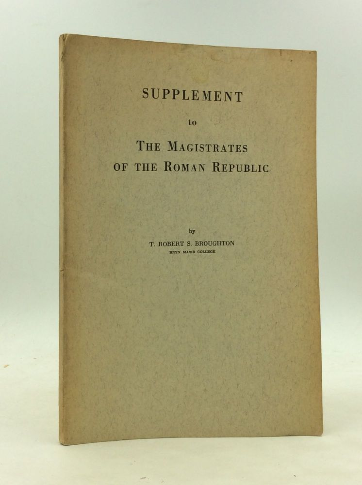 SUPPLEMENT TO THE MAGISTRATES OF THE ROMAN REPUBLIC (vol. II). T. Robert S. Broughton.