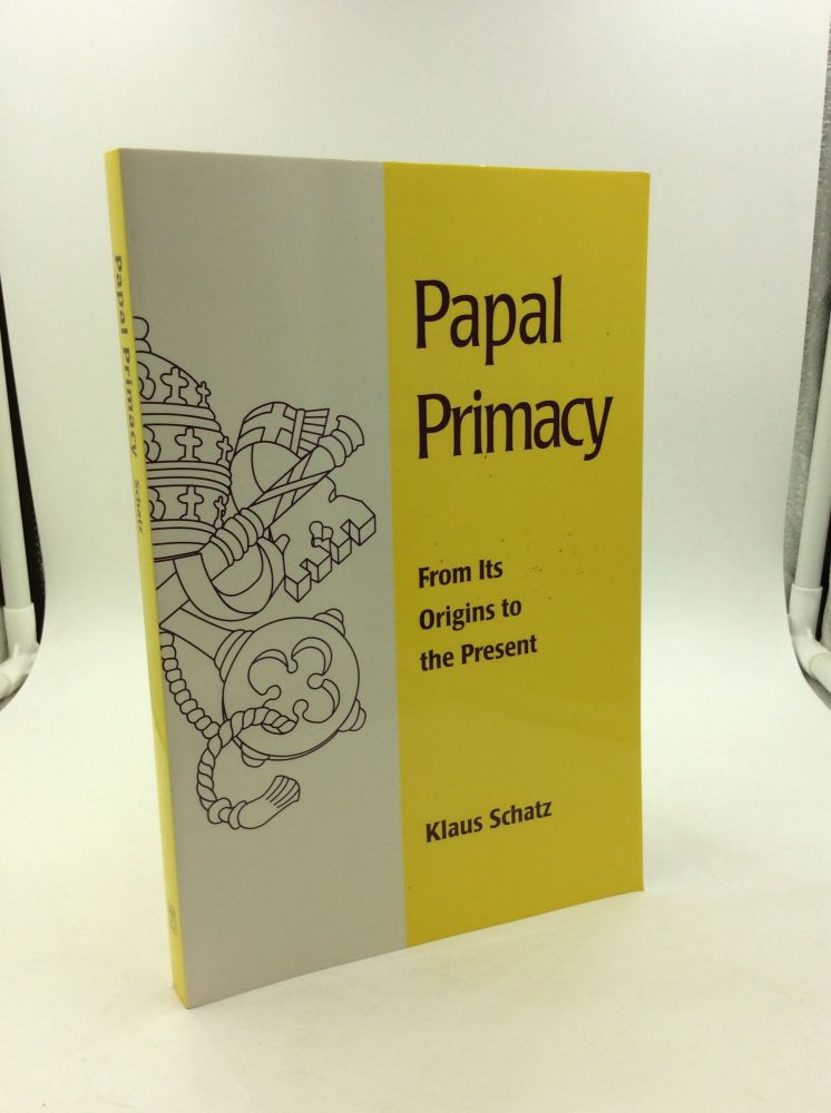 PAPAL PRIMACY: From Its Origins to the Present. Klaus Schatz.