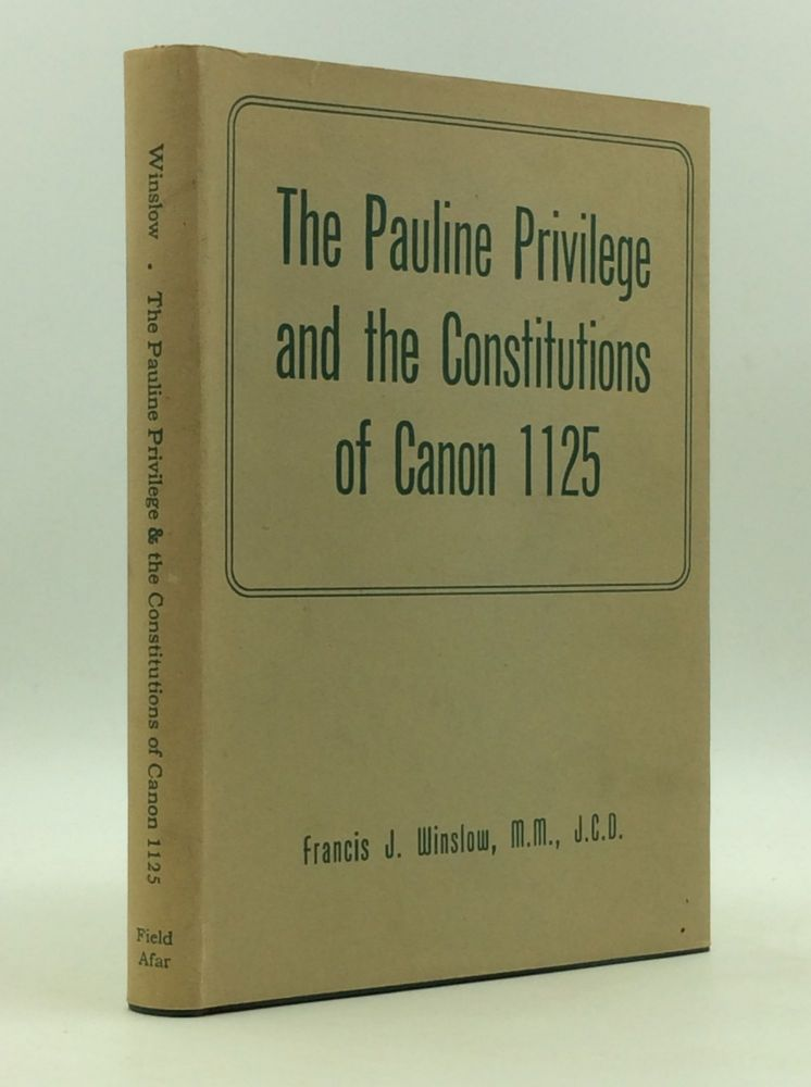 THE PAULINE PRIVILEGE AND THE CONSTITUTIONS OF CANON 1125. Francis J. Winslow.