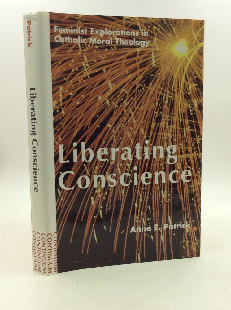 LIBERATING CONSCIENCE: Feminist Explorations in Catholic Moral Theology. Anne E. Patrick.