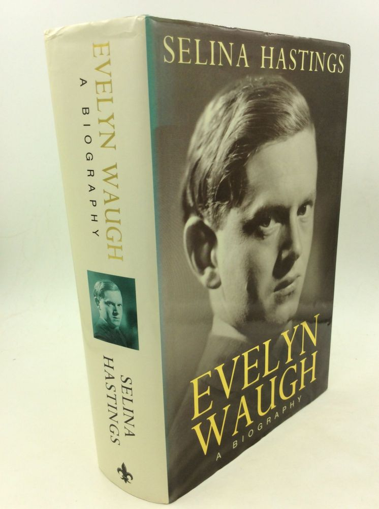 EVELYN WAUGH: A Biography. Selina Hastings.