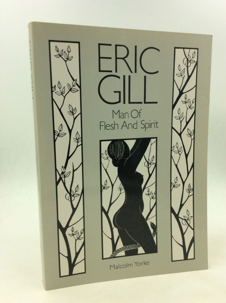 ERIC GILL: Man of Flesh and Spirit. Malcolm Yorke.