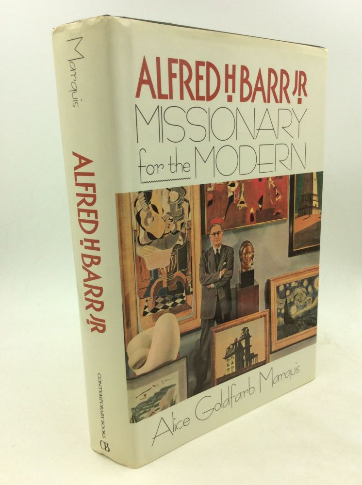 ALFRED H. BARR Jr.: Missionary for the Modern. Alice Goldfarb Marquis.