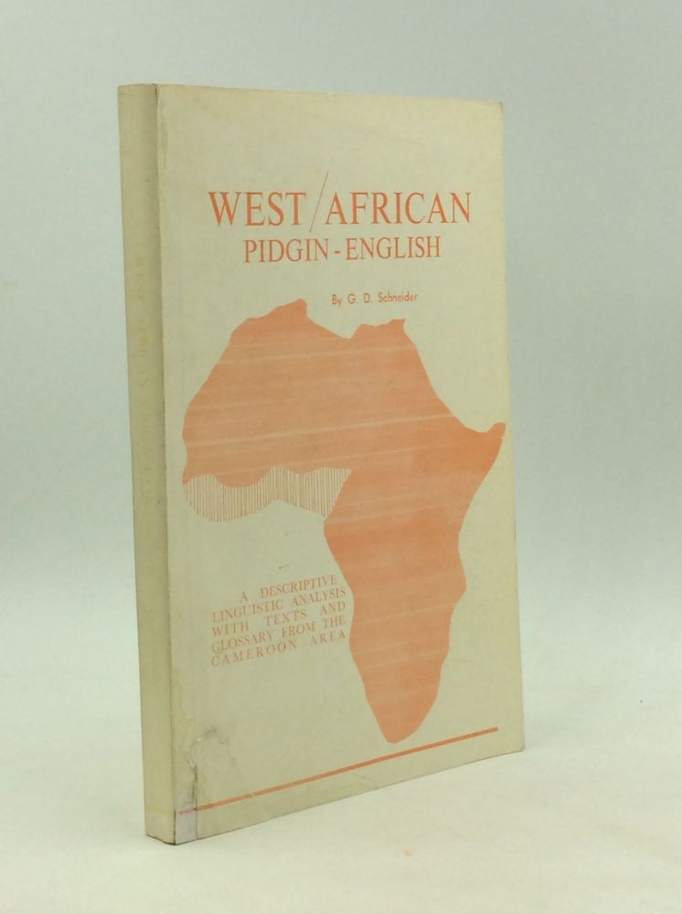 WEST AFRICAN PIDGIN ENGLISH: A Descriptive Linguistic Analysis with Texts and Glossary from the Cameroon Area. G. D. Schneider.