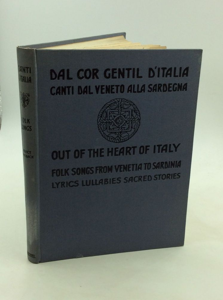 DAL COR GENTIL D'ITALIA: Canti dal Veneto alla Sardegna/ OUT OF THE HEART OF ITALY: Folk Songs from Venetia to Sardinia: Lyrics, Lullabies, Sacred Stories. Grace Warrack.