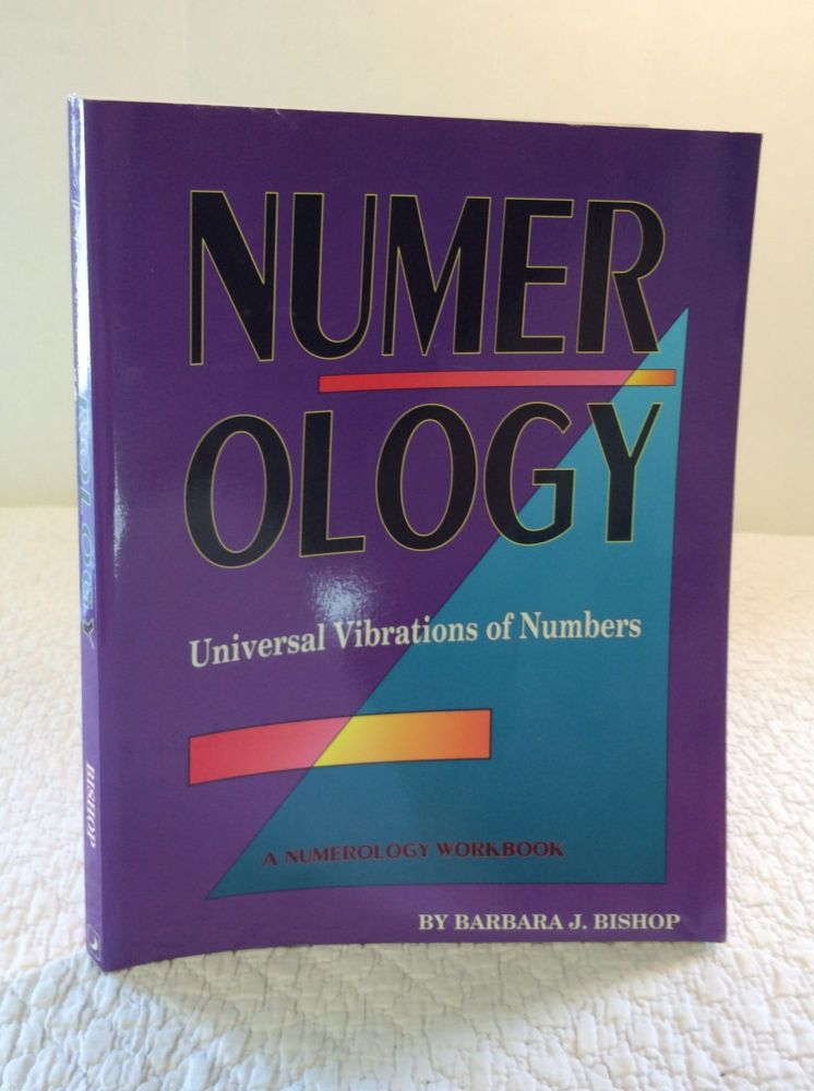 NUMEROLOGY: Universal Vibrations of Numbers: A Numerology Woorkbook with Text and Blank Forms. Barbara J. Bishop.