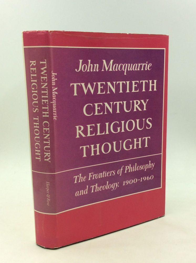 TWENTIETH CENTURY RELIGIOUS THOUGHT: The Frontiers of Philosophy and Theology, 1900-1960. John Macquarrie.