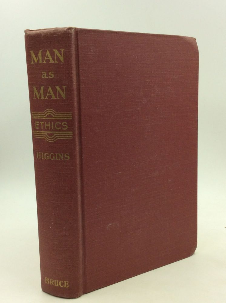 MAN AS MAN: The Science and Art of Ethics. Rev. Thomas J. Higgins.