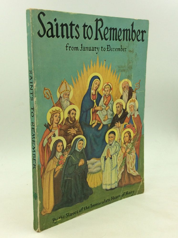 SAINTS TO REMEMBER: from January to December. The Slaves of the Immaculate Heart of Mary.