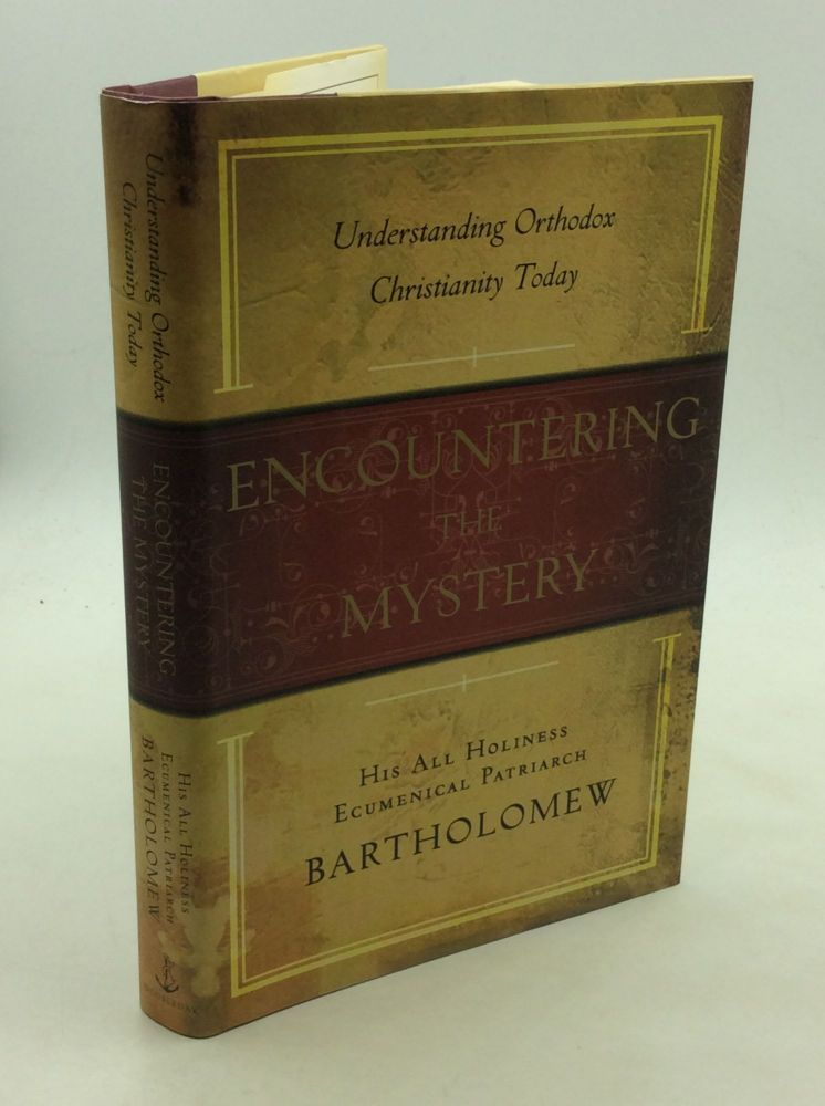 ENCOUNTERING THE MYSTERY: Understanding Orthodox Christianity Today. His All Holiness Ecumenical Patriarch Bartholomew.