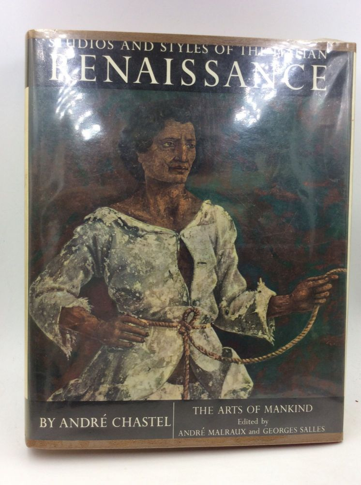 STUDIOS AND STYLES OF THE ITALIAN RENAISSANCE. Andre Chastel.