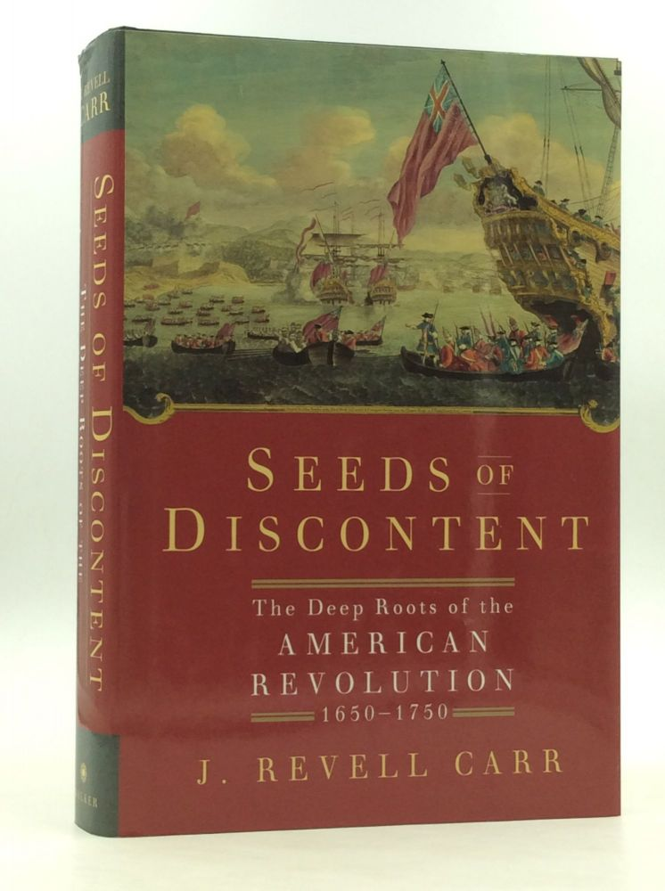 SEEDS OF DISCONTENT: The Deep Roots of the American Revolution, 1650-1750. J. Revell Carr.