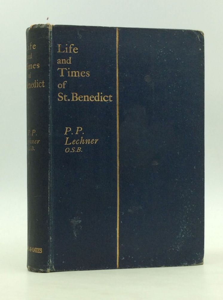 THE LIFE AND TIMES OF ST. BENEDICT: Patriarch of the Monks of the West. P. Peter Lechner.