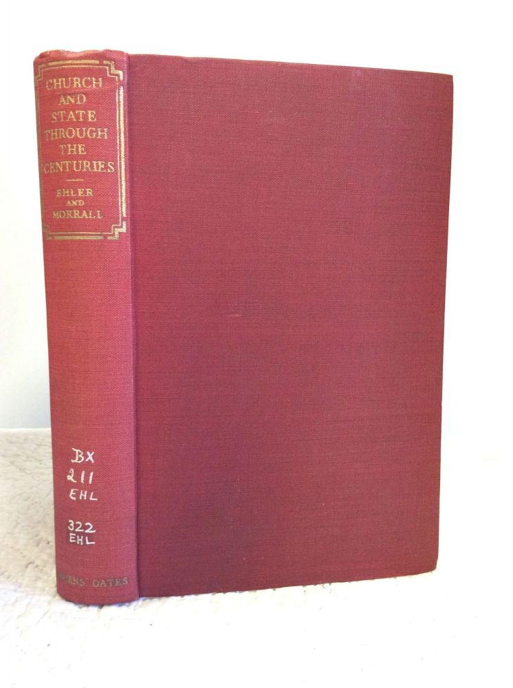CHURCH AND STATE THROUGH THE CENTURIES: A COLLECTION OF HISTORIC DOCUMENTS WITH COMMENTARIES. Sidney Z. Ehler, John B. Morrall.