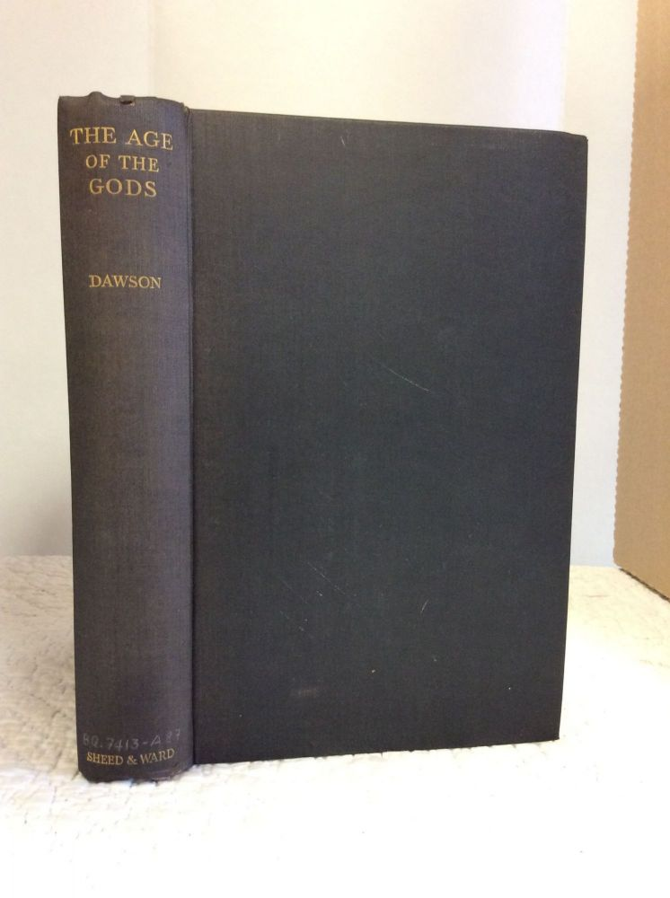 THE AGE OF THE GODS: A STUDY IN THE ORIGINS OF CULTURE IN PREHISTORIC EUROPE AND THE ANCIENT EAST. Christopher Dawson.
