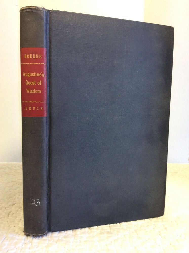 AUGUSTINE'S QUEST OF WISDOM: Life and Philosophy of the Bishop of Hippo. Vernon J. Bourke.