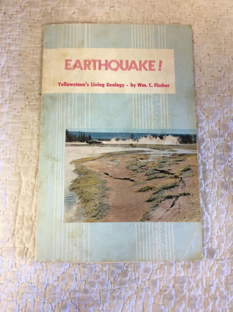 EARTHQUAKE! Yellowstone's Living Geology. William Fischer.