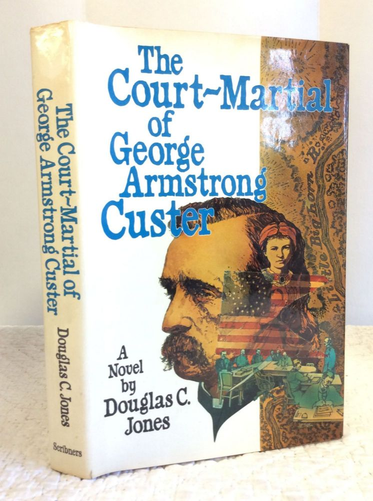 THE COURT-MARTIAL OF GEORGE ARMSTRONG CUSTER. Douglas C. Jones.