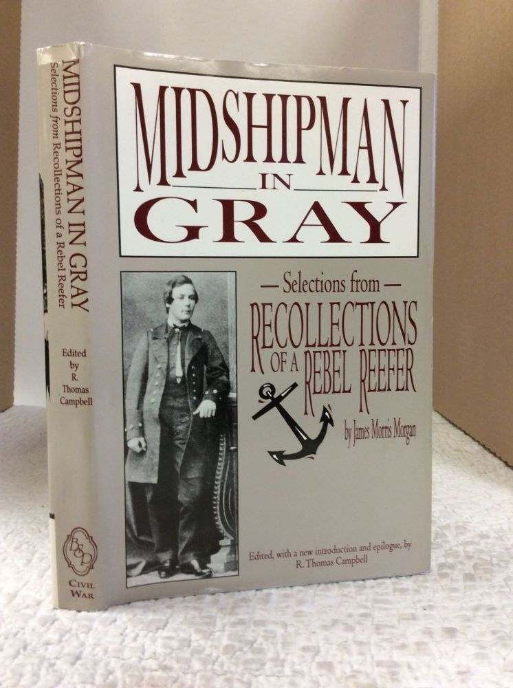 MIDSHIPMAN IN GRAY: Selections from RECOLLECTIONS OF A REBEL REEFER. James Morris Morgan.