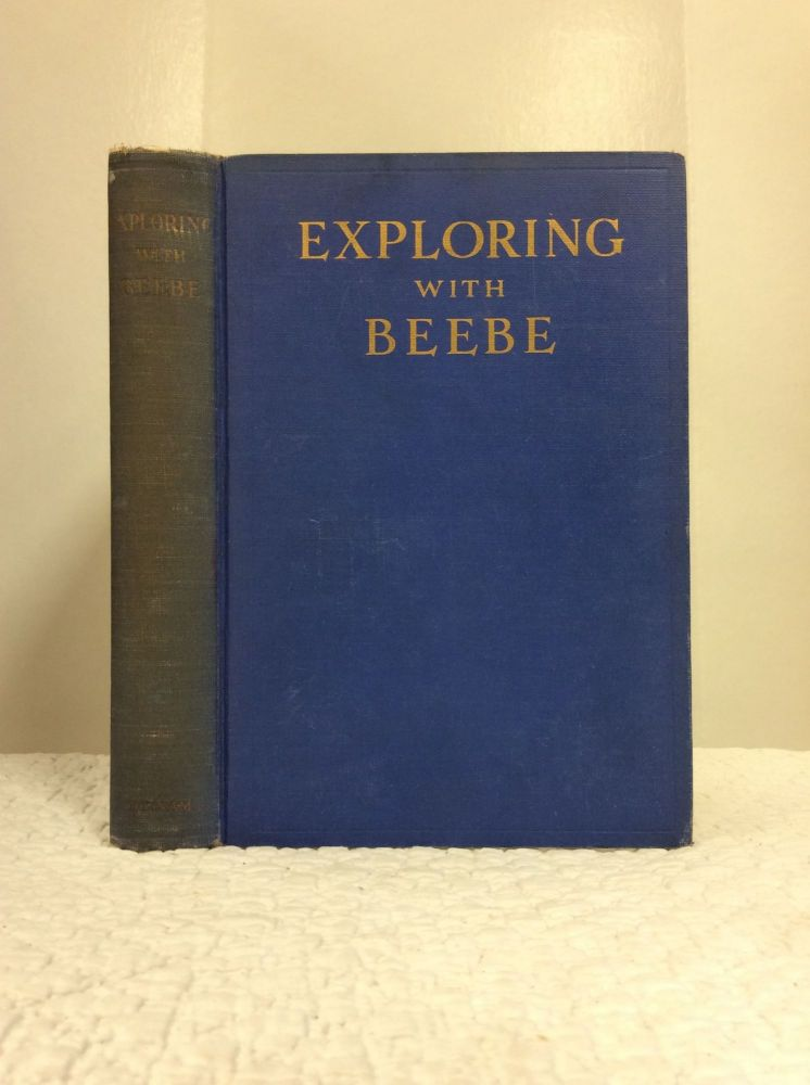 EXPLORING WITH BEEBE: Selections for Younger Readers from the Writings of William Beebe. William Beebe.