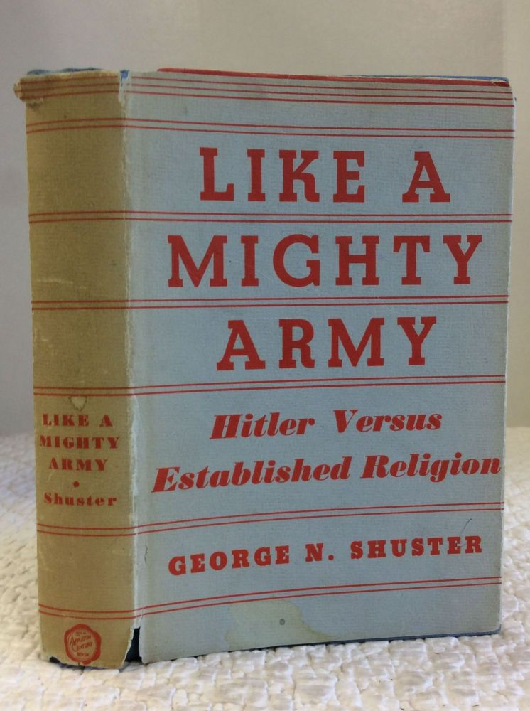LIKE A MIGHTY ARMY: Hitler Versus Established Religion. George N. Shuster.