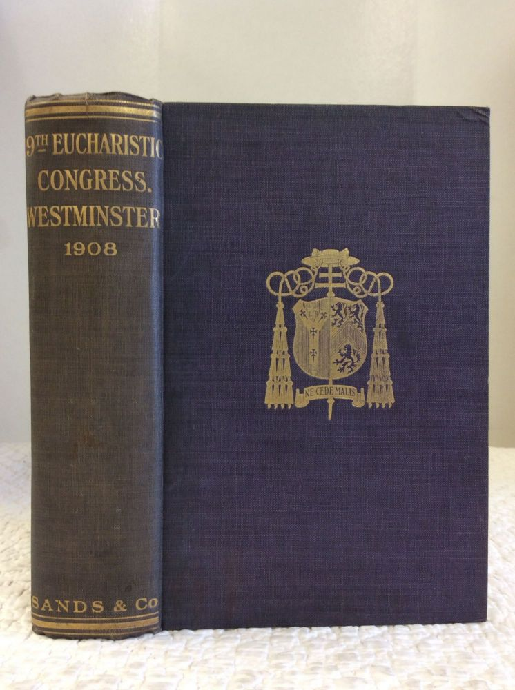 REPORT OF THE NINETEENTH EUCHARISTIC CONGRESS, HELD AT WESTMINSTER FROM 9TH TO 13TH SEPTEMBER 1908