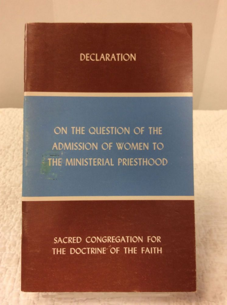 DECLARATION ON THE QUESTION OF THE ADMISSION OF WOMEN TO THE MINISTERIAL PRIESTHOOD. Sacred Congregation for the Doctrine of the Faith.