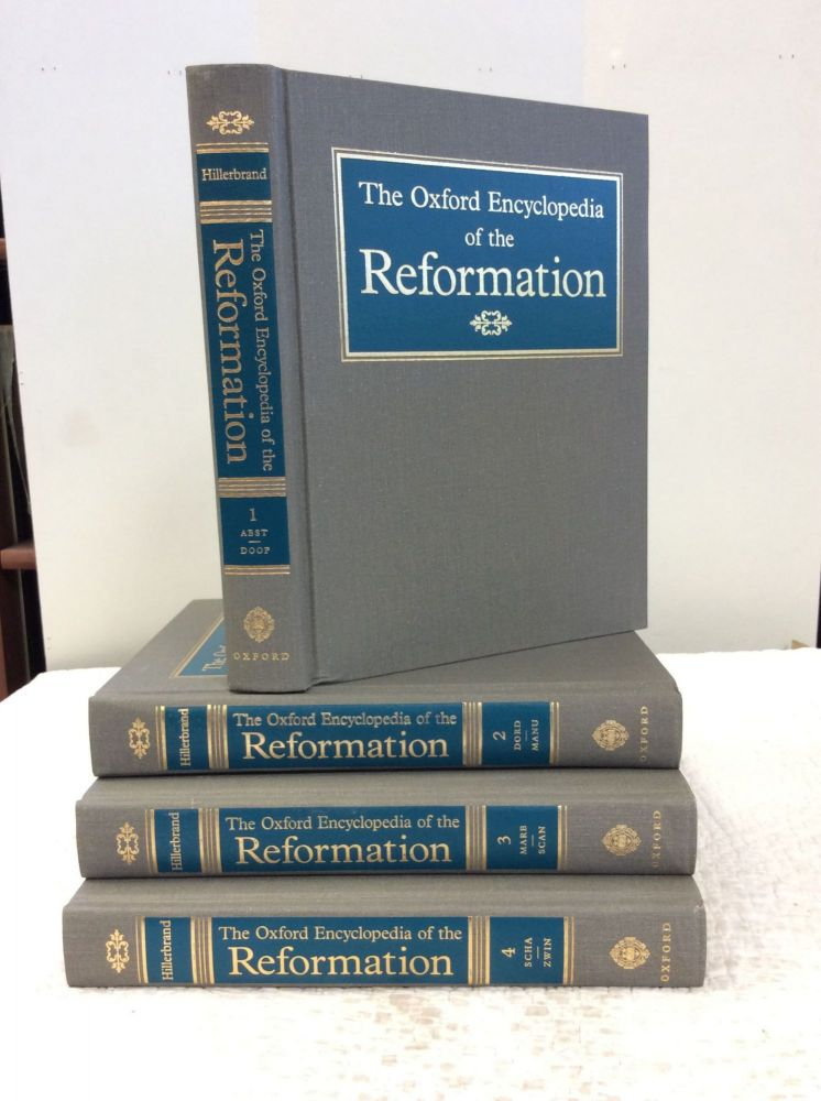 THE OXFORD ENCYCLOPEDIA OF THE REFORMATION Vols I-IV. ed Hans J. Hillerbrand.