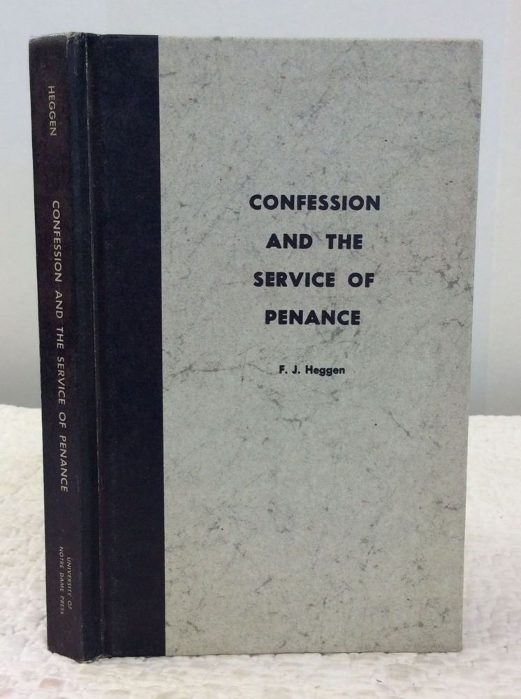 CONFESSION AND THE SERVICE OF PENANCE. F J. Heggen.