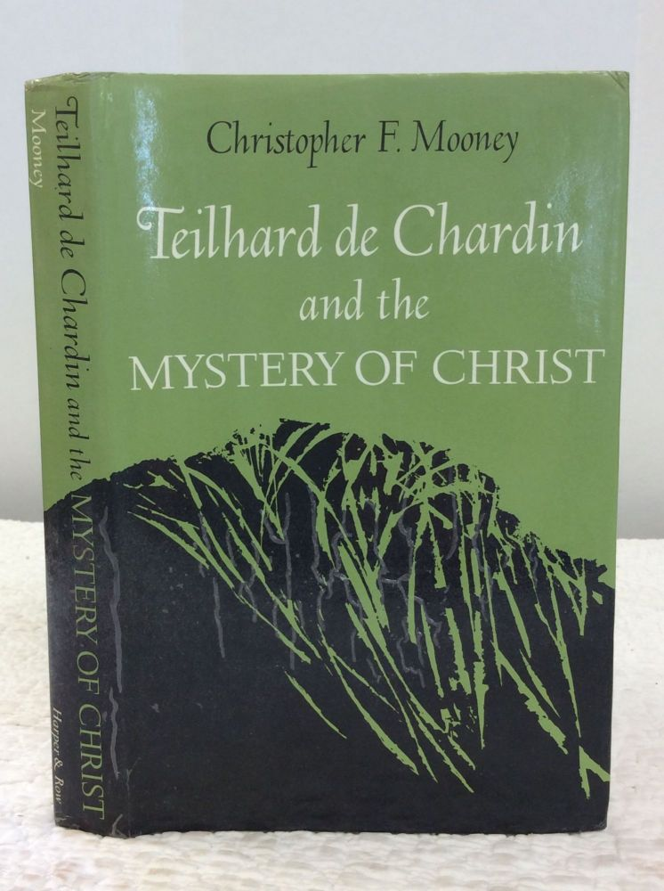 TEILHARD DE CHARDIN AND THE MYSTERY OF CHRIST. Christopher F. Mooney.