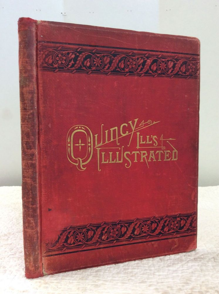 AN ILLUSTRATED CHAPTER OF REPRESENTATIVE MEN AND RESIDENCES OF QUINCY, ILL'S., the Most Beautiful of all Western Cities. Addison L. Langdon.