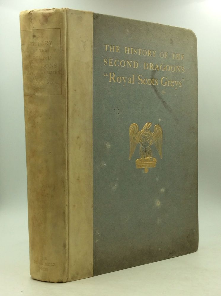 THE HISTORY OF THE SECOND DRAGOONS 'ROYALS SCOTS GREYS'. Edward Almack.