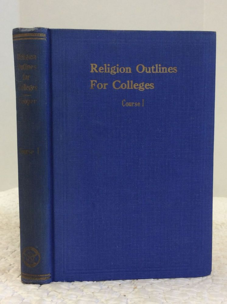 RELIGION OUTLINES FOR COLLEGES COURSE I: The Catholic Ideal of Life. John M. Cooper.
